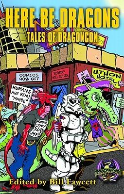 Here Be Dragons: Tales of Dragoncon by Janny Wurts, Michelle Poche, Bradley H. Sinor, Todd McCaffrey, Jean Marie Ward, Mike Resnick, Chelsea Quinn Yarbro, Robert Lynn Asprin, Bill Fawcett, Selina Rosen, Karen DeWinter, Susan Sizemore, Teresa Patterson, Jody Lynn Nye