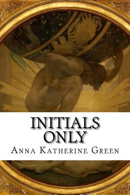Initials Only by Anna Katherine Green