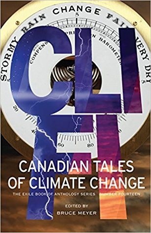 CLI-FI: Canadian Tales of Climate Change by Halli Villegas, Bruce Meyer, Dan Bloom, Linda Rogers, Rati Mehrotra, George McWhirter, Seán Virgo, John Oughton, Holly Schofield, Nina Munteanu, Leslie Goodreid, Wendy Bone, Phil O'Dwyer, Richard Van Camp, Peter Timmerman, Geoffrey W. Cole, Kate Story, Lynn Huchinson Lee, Frank Westcott