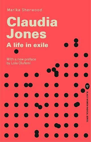 Claudia Jones: A Life in Exile by Marika Sherwood