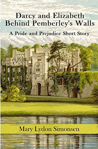 Darcy and Elizabeth - Behind Pemberley's Walls: A Pride and Prejudice Short Story by Mary Lydon Simonsen