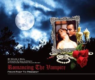 Romancing the Vampire: From Past to Present by David J. Skal