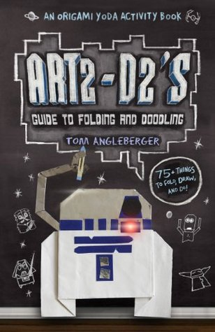 Art2-D2's Guide to Folding and Doodling: An Origami Yoda Activity Book by Tom Angleberger