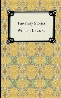 Far Away Stories by William John Locke