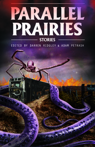 Parallel Prairies by Darren Ridgley, Adam Petrash, David Jon Fuller, S.M. Beiko, Chadwick Ginther