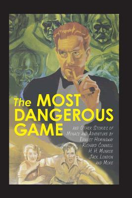 The Most Dangerous Game and Other Stories of Menace and Adventure by Ernest Hemingway, Jack London, Richard Connell