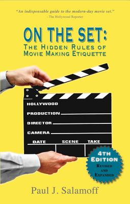 On the Set: The Hidden Rules of Movie Making Etiquette by Paul Salamoff