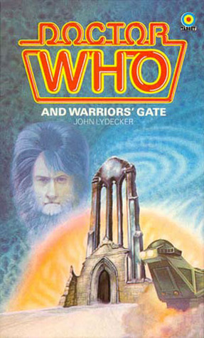 Doctor Who and Warriors' Gate by Stephen Gallagher, John Lydecker