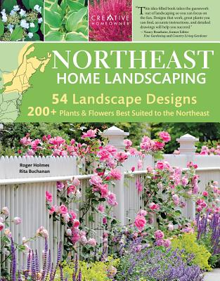 Northeast Home Landscaping, 3rd Edition: Including Southeast Canada by Rita Buchanan, Roger Holmes