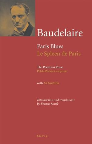 Charles Baudelaire: Paris Blues: Poems in Prose (Le Spleen de Paris: Petits Poèmes en prose) by Charles Baudelaire, Francis Scarfe