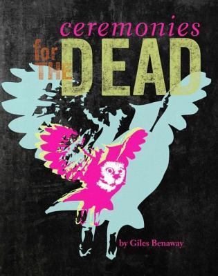 Ceremonies for the Dead by Giles Benaway, Daniel Heath Justice