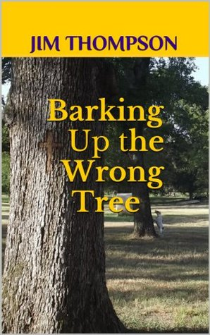 Barking Up the Wrong Tree by Jim Thompson