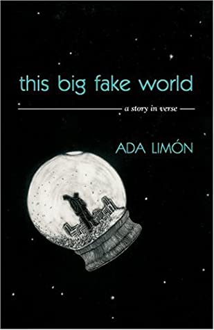 This Big Fake World: A Story in Verse by Ada Limon