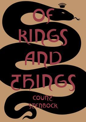 Of Kings and Things: Strange Tales and Decadent Poems by Count Eric Stanislaus Stenbock by David Tibet, Count Stenbock