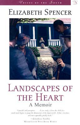 Landscapes of the Heart: A Memoir by Elizabeth Spencer