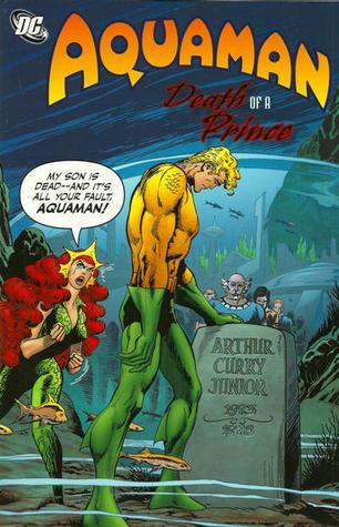Aquaman: Death of the Prince by Carl Potts, Steve Skeates, Gerry Conway, Paul Kupperberg, Juan Ortiz, David Michelinie, Paul Levitz, Martin Pasko, Don Newton, Jim Aparo, Mike Grell