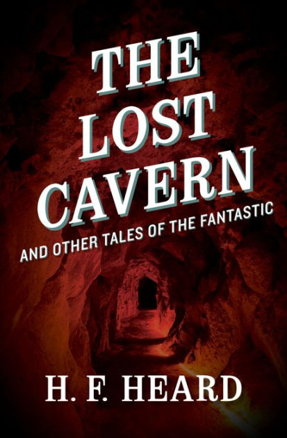 The Lost Cavern: And Other Stories of the Fantastic by H.F. Heard