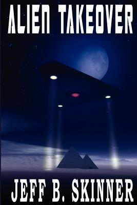 Alien Takeover by Jeff B. Skinner