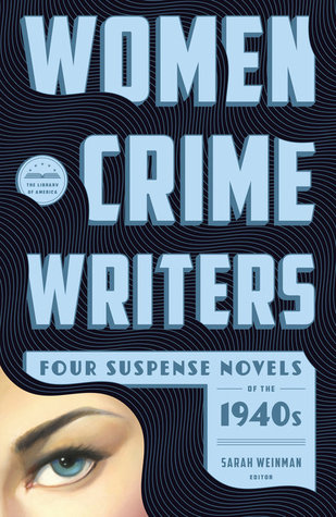Women Crime Writers: Four Suspense Novels of the 1940s: Laura / The Horizontal Man / In a Lonely Place / The Blank Wall by Sarah Weinman, Helen Eustis, Elisabeth Sanxay Holding, Dorothy B. Hughes, Vera Caspary