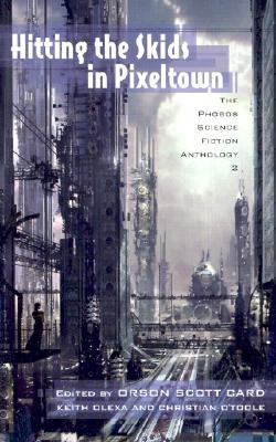 Hitting the Skids in Pixeltown: The Phobos Science Fiction Anthology by Rebecca Carmi, Matthew S. Rotundo, Keith Olexa, David John Baker, Orson Scott Card, Christian O'Toole