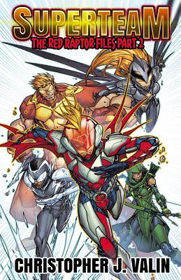 Superteam: The Red Raptor Files - Part 2 by Christopher J. Valin