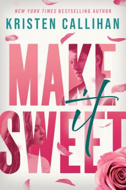 Make It Sweet by Kristen Callihan