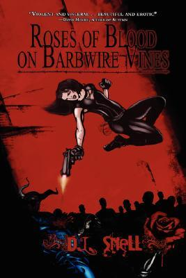 Roses of Blood on Barbwire Vines by D.L. Snell