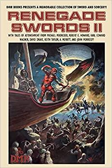 Renegade Swords II by David Drake, John Morressy, Michael Moorcock, A. Merritt, Keith Taylor, R.E. Howard, D.M. Ritzlin