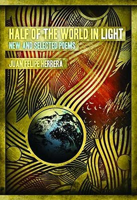Half of the World in Light: New and Selected Poems by Juan Felipe Herrera