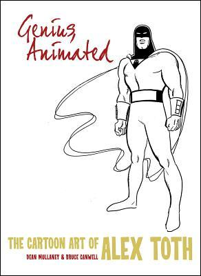 Genius, Animated: The Cartoon Art of Alex Toth by Alex Toth, Dean Mullaney, Bruce Canwell