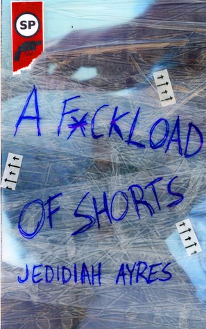 A F*ckload of Shorts by Jedidiah Ayres