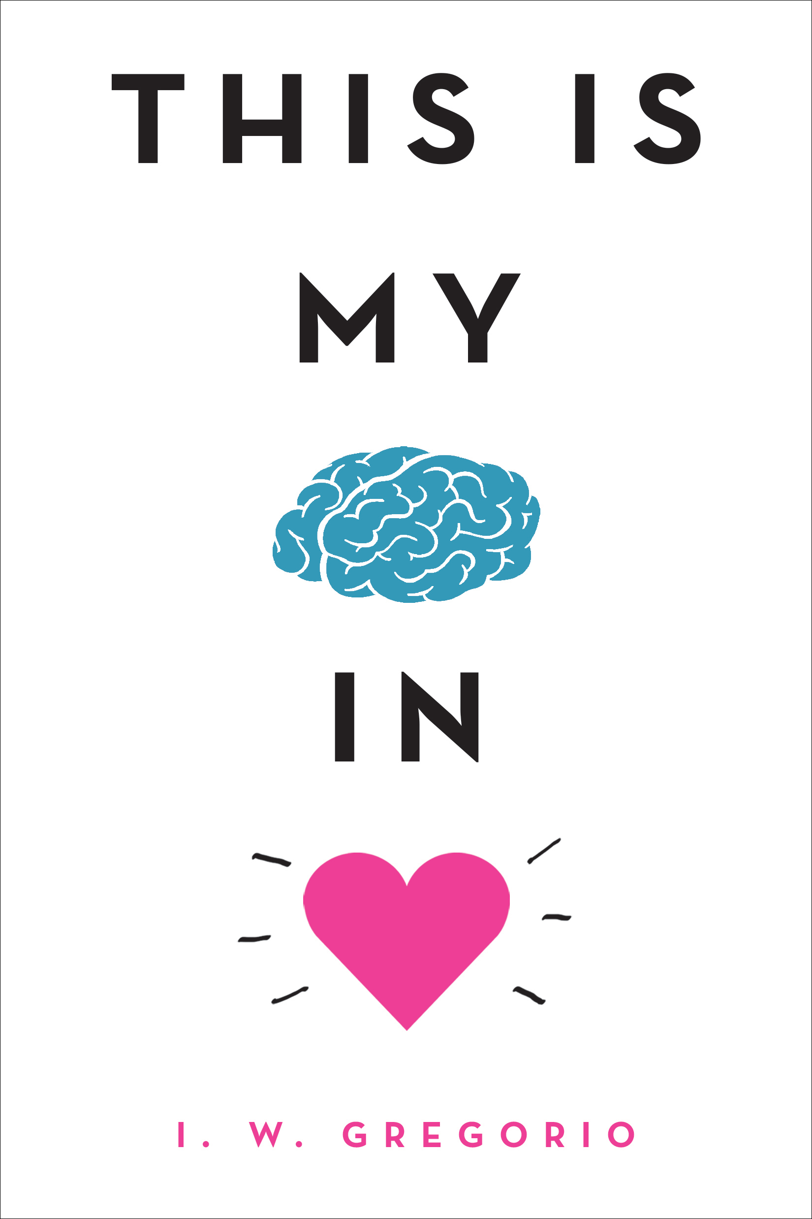 This is My Brain in Love by I.W. Gregorio