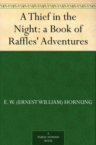 A Thief in the Night: a Book of Raffles Adventures by E.W. Hornung