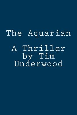 The Aquarian: A Thriller by Tim Underwood