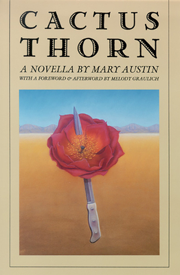 Cactus Thorn: (a Novella) by Mary Austin