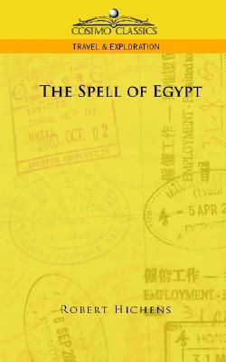 The Spell of Egypt by Robert Smythe Hichens