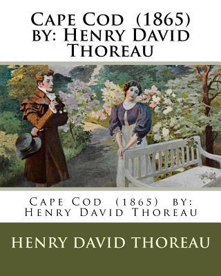 Cape Cod (1865) by: Henry David Thoreau by Henry David Thoreau
