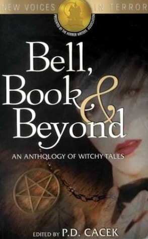 Bell, Book & Beyond: An Anthology of Witchy Tales by P.D. Cacek