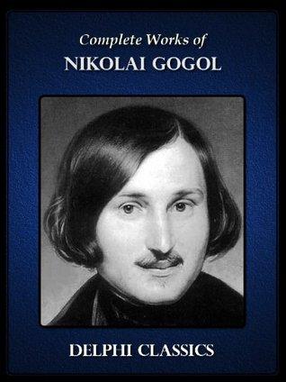 Complete Works of Nikolai Gogol by Nikolai Gogol