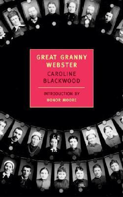 Great Granny Webster by Honor Moore, Caroline Blackwood