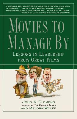 Movies to Manage by by Melora Wolff, John Clemens