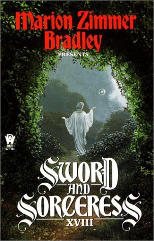 Sword And Sorceress XVIII by Kati Dougherty-Carthum, Mary Soon Lee, Howard Holman, Various, Dave Smeds, Richard Corwin, Dorothy J. Heydt, Elisabeth Waters, Marion Zimmer Bradley, Rosemary Edghill, Diana L. Paxson, Pete D. Manison, Denise Lopes Heald, Pauline J. Alama, Jan Combs, Michael Chesley Johnson, India Edghill, Lucy Cohen Schmeidler, Susan Urbanek Linville, Lisa Silverthorne, Lawrence Watt-Evans, Gerald Perkins