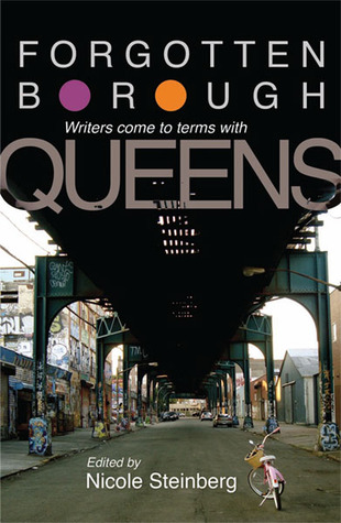 Forgotten Borough: Writers Come to Terms with Queens by Nicole Steinberg, Jill Eisenstadt