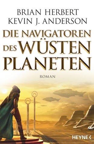 Die Navigatoren des Wüstenplaneten by Brian Herbert, Jakob Schmidt, Kevin J. Anderson