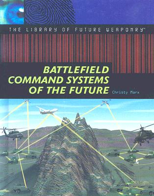 Battlefield Command Systems of the Future by Christy Marx