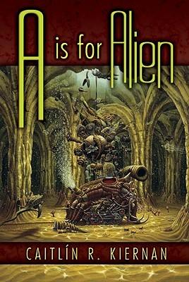 A is for Alien by Caitlín R. Kiernan