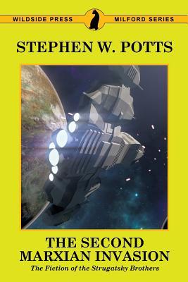 The Second Marxian Invasion: The Fiction of the Strugatsky Brothers by Stephen W. Potts
