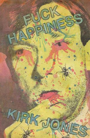 Fuck Happiness by Kirk Jones