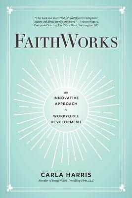 FaithWorks: An Innovative Approach to Workforce Development by Carla Harris