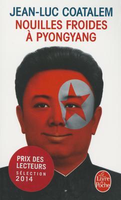 Nouilles Froides a Pyong Yang by Jean-Luc Coatalem
